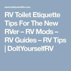 RV Toilet Etiquette Tips For The New RVer – RV Mods – RV Guides – RV Tips   DoItYourselfRV