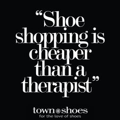 """""""Shoe shopping is cheaper than a therapist"""" - Town Shoes Motivacional Quotes, Funny Quotes, Funny Slogans, Heels Quotes, Fashion Quotes, Retail Therapy, Pump Shoes, Women's Shoes, Wise Words"""