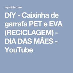 DIY - Caixinha de garrafa PET e EVA (RECICLAGEM) - DIA DAS MÃES - YouTube
