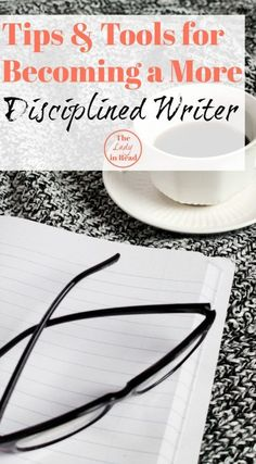 Tools for becoming a more disciplined writer. Writing tips, tips for writing, tips for writers, writer tips, how to write, writing resources.