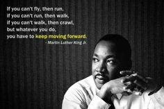 """...keep moving forward."" MLK"