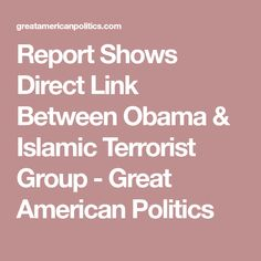 Report Shows Direct Link Between Obama & Islamic Terrorist Group - Great American Politics