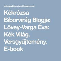 Kékrózsa Bíborvirág Blogja: Lövey-Varga Éva: Kék Világ. Versgyűjtemény. E-book