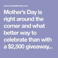 Mother's Day is right around the corner and what better way to celebrate than with a $2,500 giveaway?! This Mother's Day on Sunday, May 13 we wanted to thank all the moms out there that do so much by rewarding $2,500 to one lucky winner.