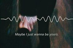 'i wanna be yours' - arctic monkeys