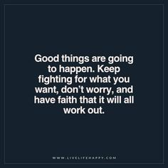 Keep Fighting For What You Want Live Life Happy