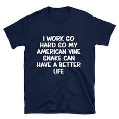 I Work So Hard So My American Vine Snake Can Have A Better Life T-Shirt