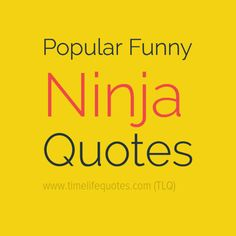 Most Popular Funny Ninja Quotes And Sayings