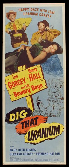 DIG THAT URANIUM (1955) - Leo Gorcey & The Bowery Boys - Huntz Hall - Mary Beth Hughes - Bernard Gorcey - Raymond Hatton - Directed by Edward Bernds - Monogram Pictures - Insert Movie Poster.