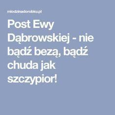 Post Ewy Dąbrowskiej - nie bądź bezą, bądź chuda jak szczypior!