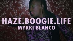 "Mykki Blanco - ""Haze.Boogie.Life"" (Official Music Video) - YouTube"