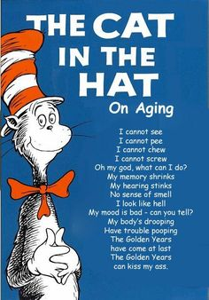 "Dr. Seuss on Aging... for those ""over-the-hill"" friends who know what a seuss fan i am ;)"
