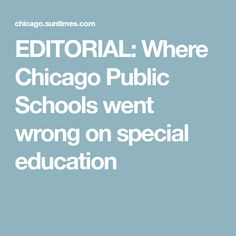EDITORIAL: Where Chicago Public Schools went wrong on special education