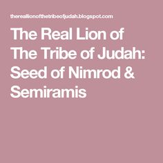 The Real Lion of The Tribe of Judah  Seed of Nimrod   Semiramis Tribe Of 1bd3bc44f1d5