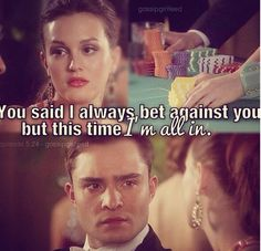 Gossip Girl. This is my favourite Chuck and Blair Quote/Moment ever!