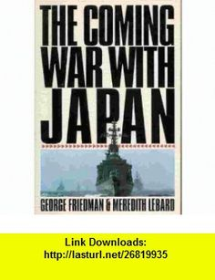 The Coming War With Japan (9780312076771) George Friedman, Meredith Lebard , ISBN-10: 0312076770  , ISBN-13: 978-0312076771 ,  , tutorials , pdf , ebook , torrent , downloads , rapidshare , filesonic , hotfile , megaupload , fileserve