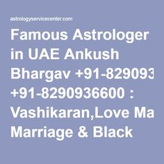 Famous Astrologer in UAE Ankush Bhargav +91-8290936600 : Vashikaran,Love Marriage & Black Magic Specialist