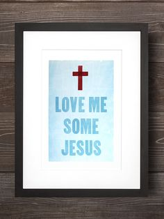 Love Me Some Jesus - found this on Jen Hatmaker's board - I love it! Can't wait foR MOMcon 2013