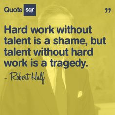 Hard work without talent is a shame, but talent without hard work is a tragedy. - Robert Half #quotesqr