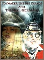 Smashwords – The Toymaker The Big Parade And The Nazi Necrophile – a book by Robert Grey Reynolds, Jr