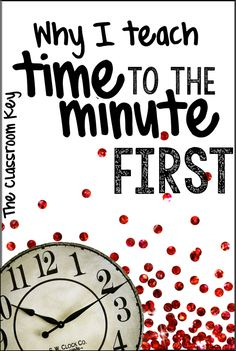 Why I Teach Time to the Minute First, this strategy makes so much sense