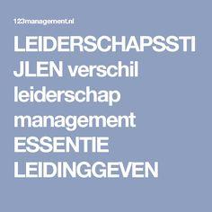LEIDERSCHAPSSTIJLEN verschil leiderschap management ESSENTIE LEIDINGGEVEN