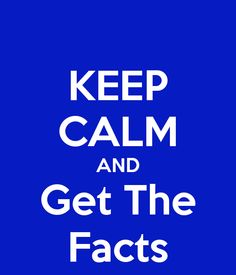 KEEP CALM AND Get The Facts - KEEP CALM AND CARRY ON Image Generator