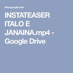INSTATEASER ITALO E JANAINA.mp4 - Google Drive