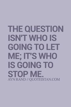 The question isn't who is going to let me; it's who is going to stop me. Genius Quotes, Great Quotes, Quotes To Live By, Me Quotes, Inspirational Quotes, Journey Quotes, Memories Quotes, Word Of The Day, Daily Affirmations