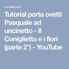 Tutorial porta ovetti Pasquale ad uncinetto - Il Coniglietto e i fiori (parte 2°) - YouTube