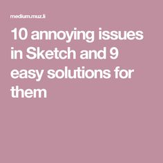 10 annoying issues in Sketch and 9 easy solutions for them