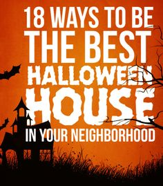 18 Ways To Be The Best Halloween House In Your Neighborhood