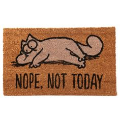 Simon's Cat Coir Door Mat - Nope Not Today Every home needs a door mat so check out our collection of coir door mats. Made from robust natural c Cat Lover Gifts, Cat Gifts, Cat Lovers, Harry Potter Poster, Simons Cat, Futurama Poster, Pusheen, Banksy, Crazy Cat Lady