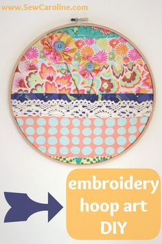 embroidery hoop art DIY. a great project to get rid of fabric scraps!!!