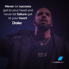 """Never let success get to your head and never let failure get to your heart."" - Drizzy"