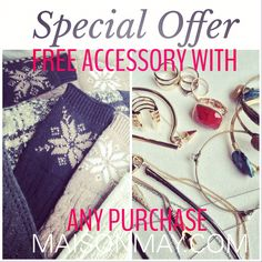 We're giving away a FREE ACCESSORY with ANY purchase ALL this week!! Shop NOW until 12/19 at 5pm PST & you'll receive a FREE accessory ($10 value) to give as a present or keep for yourself! We won't tell! Shop MAISONMAY.com #Free #Accessories #shopnow #treasures #jewelry #perfect #gifts #treat #stylish #unique #Christmas #wishlist #Santa #IveBeenGood #veryGood #maisonmay