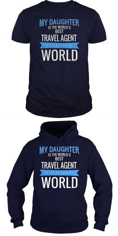 My Daughter Is The Best TRAVEL AGENT In The History Of World  Guys Tee Hoodie Sweat Shirt Ladies Tee Guys V-Neck Ladies V-Neck Unisex Tank Top Unisex Longsleeve Tee I Am A Travel Agent T Shirt I Am A Travel Agent T Shirt Travel Agent T Shirts Travel Agent T Shirts