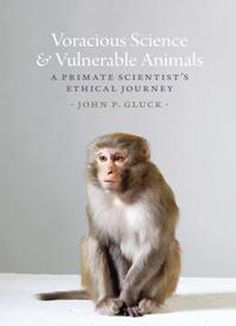 Voracious Science And Vulnerable Animals : A Primate Scientist's Ethical Journey PDF