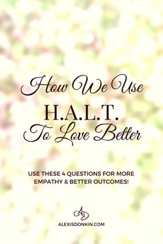 How We Use H.A.L.T. To Love Better - When we're hungry, angry, lonely, or tired, we're not our best selves. Find out how this can build empathy and help you love yourself and others better. Click to read now or pin for later!