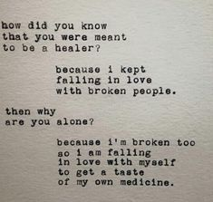 how did you know that you were meant to be a healer? because i kept falling in love with broken people. because i'm broken too so i am falling in love with myself to get a taste of my own medicine. Im Broken, Broken People, Shy People, Chakras Reiki, Feeling Broken, People Quotes, Word Porn, Beautiful Words, Beautiful Mind