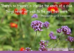 """There's no tragedy in life like the death of a child. Things never get back to the way they were."" - President Dwight D. Eisenhower     #babyloss #childloss  Graphics 