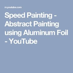 Speed Painting - Abstract Painting using Aluminum Foil - YouTube