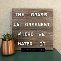 THE GRASS IS GREENEST WHERE WE WATER IT  #shoponsixth.com #inspirationalquotes #motivation #grass #toliveby #positive #loveyourself