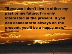 live today because today is a gift, that's why it is called the present