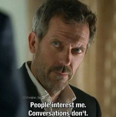 Small talk is boring. Hugh Laurie as Dr. Gregory House in House, MD. Dr House Funny, Dr House Quotes, Art Quotes Funny, Top Quotes, Movie Quotes, Wisdom Quotes, Motivational Quotes, Gregory House, Jokes For Teens