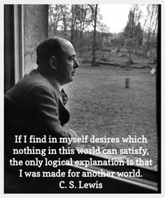 ...I was made for another world.  #CSLewis