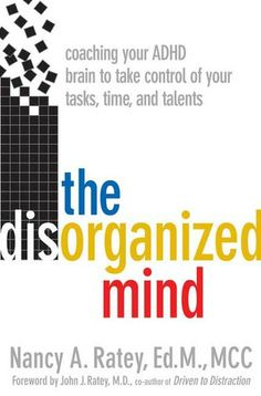 The Disorganized Mind: Coaching Your ADHD Brain to Take Control of Your Time, Tasks, and Talents by Nancy A. Ratey ($13.00 in Paperback)