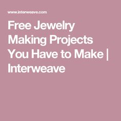 Free Jewelry Making Projects You Have to Make | Interweave