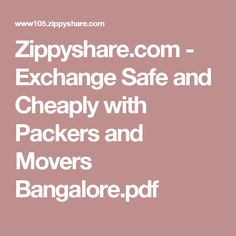 Zippyshare.com - Exchange Safe and Cheaply with Packers and Movers Bangalore.pdf
