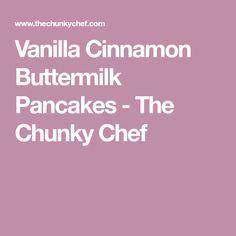 Vanilla Cinnamon Buttermilk Pancakes - The Chunky Chef